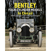 Bentley Four-cylinder Models in Detail: 3-Litre, 4 1/2-Litre and 4 1/2-Litre Supercharged, 1921-1930 by James Taylor, 9781906133306