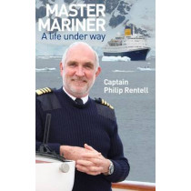 Master Mariner: A Life Under Way by Capt. Philip Rentell, 9781906266134