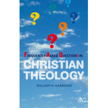 Frequently-asked Questions in Christian Theology by William H. Harrison, 9781906286163