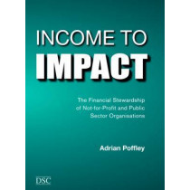 Income to Impact: Financial Stewardship of Public Sector and Not-for-profit Organisations by Adrian Poffley, 9781906294458