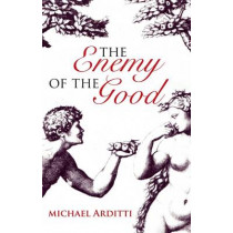 The Enemy of the Good by Michael Arditti, 9781906413620