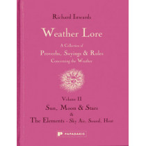 Weather Lore: A Collection of Proverbs, Sayings and Rules Concerning the Weather: Volume II: Sun, Moon & Stars the Elements - Sky, Air, Sound, Heat by Richard Inwards, 9781906506384