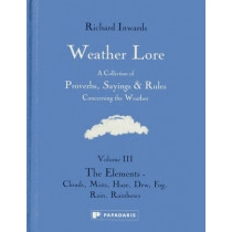 Weather Lore: A Collection of Proverbs, Sayings and Rules Concerning the Weather: Volume III: The Elements - Clouds, Mist, Haze, Dew, Fog, Rain, Rainbows by Richard Inwards, 9781906506391