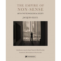 The empire of non-sense: Art in the technological society by Jacques Ellul, 9781906506407