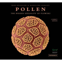 Pollen: The Hidden Sexuality of Flowers by Rob Kesseler, 9781906506513
