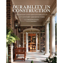 Durability in Construction: Rebuilding Traditions in 21st Century Architecture by Richard Economakis, 9781906506551