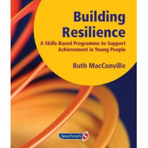 Building Resilience: A Skills Based Programme to Support Achievement in Young People by Ruth MacConville, 9781906517519