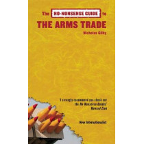 No-Nonsense Guide to the Arms Trade by Nicholas Gilby, 9781906523176