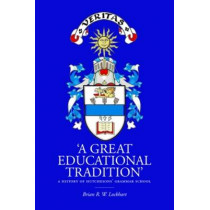 'A Great Educational Tradition': A History of Hutchesons' Grammar School by Brian R.W. Lockhart, 9781906566883