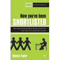Now you've been shortlisted: Your step-by-step guide to being successful at interviews and assessment centres by Denise Taylor, 9781906659325