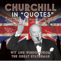 Churchill in Quotes: Wit and Wisdom from the Great Statesman by Ammonite Press, 9781906672614
