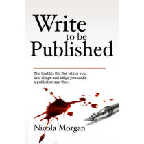 Write to be Published by Nicola Morgan, 9781906727949