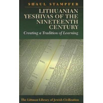 Lithuanian Yeshivas of the Nineteenth Century: Creating a Tradition of Learning by Shaul Stampfer, 9781906764609