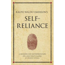 Ralph Waldo Emerson's Self Reliance: A modern-day interpretation of a self-help classic by Andrew Holmes, 9781906821364
