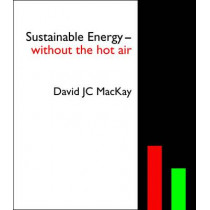 Sustainable Energy - without the hot air by David J. C. MacKay, 9781906860011