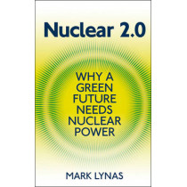 Nuclear 2.0: Why a Green Future Needs Nuclear Power by Mark Lynas, 9781906860233