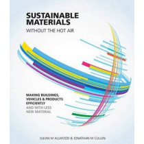 Sustainable Materials without the hot air: Making buildings, vehicles and products efficiently and with less new material by Julian Allwood, 9781906860301