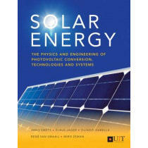 Solar Energy: The Physics and Engineering of Photovoltaic Conversion, Technologies and Systems by Arno Smets, 9781906860325