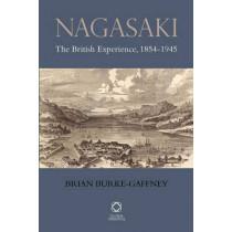 Nagasaki: The British Experience, 1854-1945 by Brian Burke-Gaffney, 9781906876135