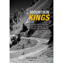 Mountain Kings: Agony and Euphoria on the Iconic Peaks of the Tour De France by Giles Belbin, 9781906889593