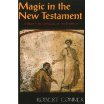 Magic in the New Testament: A Survey & Appraisal of the Evidence by Robert Conner, 9781906958275