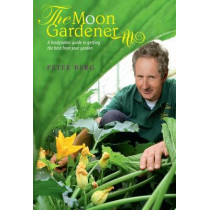 The Moon Gardener: A Biodynamic Guide to Getting the Best from Your Garden by Peter Berg, 9781906999377