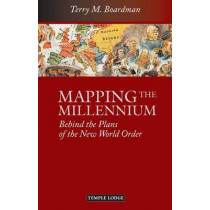 Mapping the Millennium: Behind the Plans of the New World Order by Terry M. Boardman, 9781906999483