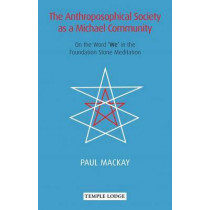 The Anthroposophical Society as a Michael Community: On the Word 'We' in the Foundation Stone Meditation by Paul Mackay, 9781906999544