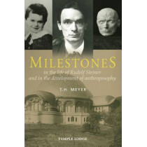 Milestones: In the Life of Rudolf Steiner and in the Development of Anthroposophy by T. H. Meyer, 9781906999827