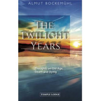 The Twilight Years: Thoughts on Old Age, Death and Dying by Almut Bockemuhl, 9781906999872