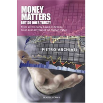 Money Matters - but So Does Trust!: From an Economy Based on Money to an Economy Based on Human Value by Pietro Archiati, 9781906999896