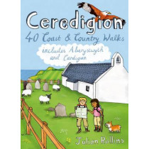 Ceredigion: 40 Coast and Country Walks - Including Aberystwyth and Cardigan by Julian Rollins, 9781907025419