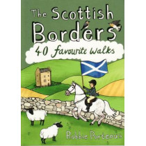 The Scottish Borders: 40 Favourite Walks by Robbie Porteous, 9781907025501