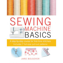 Sewing Machine Basics: A Step-by-Step Course for First-Time Stitchers by Jane Bolsover, 9781907030734