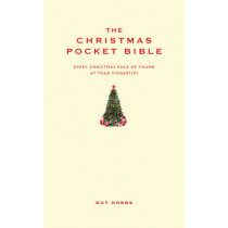 The Christmas Pocket Bible: Every Christmas rule of thumb at your fingertips by Guy Hobbs, 9781907087004