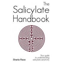 The Salicylate Handbook: Your Guide to Understanding Salicylate Sensitivity by Sharla Race, 9781907119040