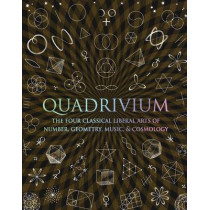 Quadrivium: The Four Classical Liberal Arts of Number, Geometry, Music and Cosmology by John Martineau, 9781907155048