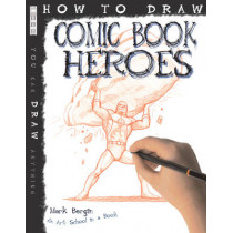 How To Draw Comic Book Heroes by Mark Bergin, 9781907184277