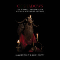 Of Shadows: One Hundred Objects from the Museum of Witchcraft and Magic by Sara Hannant, 9781907222368