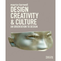 Design, Creativity, and Culture: an Orientation to Design by Maurice Barnwell, 9781907317408
