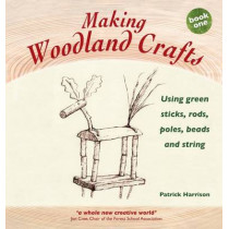 Making Woodland Crafts: Book one: Using Green Sticks, Rods, Poles, Beads and String. by Patrick Harrison, 9781907359842