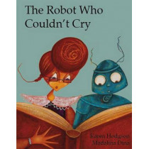 The Robot Who Couldn't Cry by Karen J. Hodgson, 9781907432019