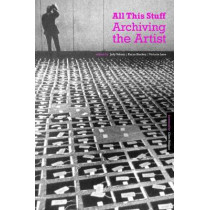 All This Stuff: Archiving the Artist by Judy Vaknin, 9781907471766