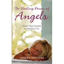 The Healing Power Of Angels by Ambika Wauters, 9781907486425