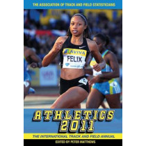 Athletics: The International Track and Field Annual: 2011 by Peter Matthews, 9781907524028