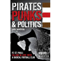 Pirates, Punks & Politics: FC St. Pauli: Falling in Love with a Radical Football Club by Nick Davidson, 9781907524417