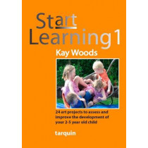 Start Learning 1: 24 Art Projects to Assess and Improve Your 2-5 Year Old's Development by Kay Woods, 9781907550140