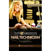 How to Become a Nail Technician by Philippa Oakley, 9781907558450