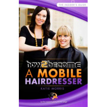 How to Become a Mobile Hairdresser by Katie Morris, 9781907558979