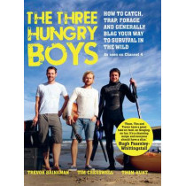 The Three Hungry Boys: How to Catch, Trap, Shoot, Forage and Generally Blag Your Way to Survival in the Wild by Thom Hunt, 9781907595172